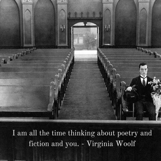 I am all the time thinking about poetry and fiction and you. - Virginia Woolf