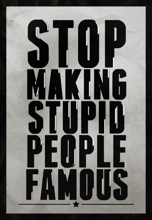 Stop Making Stupid People Famous by Jacob Bledsoe (jacobb212.deviantart.com)