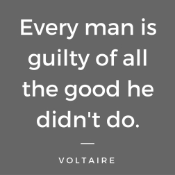 every-man-is-guilty-of-all-the-good-he-didnt-do